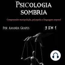 Psicologia sombria: Compreender manipulação, psicopatia e linguagem corporal