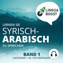 Lernen Sie Syrisch-Arabisch zu sprechen. Band 1.: Lektionen 1-30. Für Anfänger.