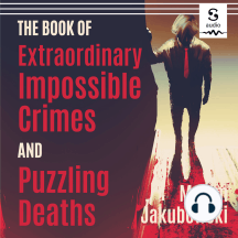 The Book of Extraordinary Impossible Crimes and Puzzling Deaths: The Best New Original Stories of the Genre