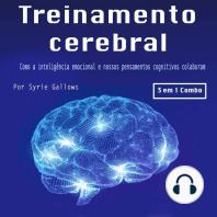 Treinamento cerebral: Como a inteligência emocional e nossos pensamentos cognitivos colaboram