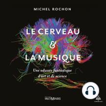Le cerveau et la musique: Une odyssée fantastique d'art et de science