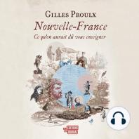 Nouvelle-France: Ce qu'on aurait dû vous enseigner