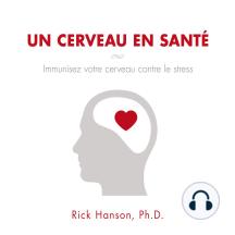 Un cerveau en santé: Immunisez votre cerveau contre le stress