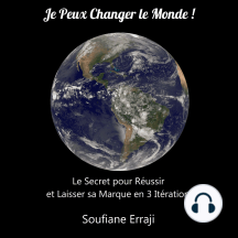 Je Peux Changer Le Monde !: Le secret pour réussir et laisser sa marque en 3 itérations
