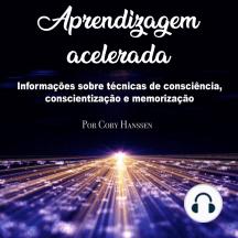 Aprendizagem acelerada: Informações sobre técnicas de consciência, conscientização e memorização
