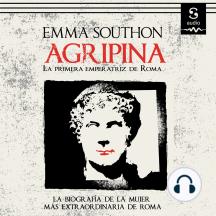 Agripina: Primera emperatriz de Roma