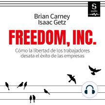 Freedom Inc.: Cómo la libertad de los trabajadores desata el éxito de las empresas