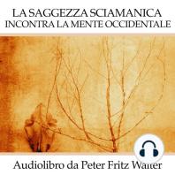 La Saggezza Sciamanica Incontra la Mente Occidentale: Un'Indagine sulla Natura dello Sciamanesimo