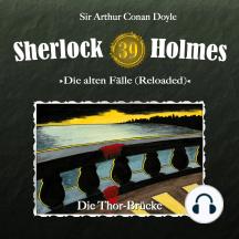 Sherlock Holmes, Die alten Fälle (Reloaded), Fall 39: Die Thor-Brücke