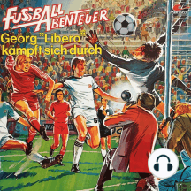 "Fußball Abenteuer, Folge 2: Georg ""Libero"" kämpft sich durch"