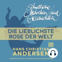 H. C. Andersen: Sämtliche Märchen und Geschichten, Die lieblichste Rose der Welt