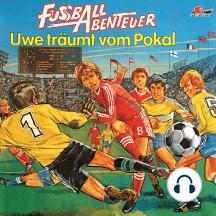 Fußball Abenteuer, Folge 1: Uwe träumt vom Pokal