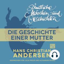 H. C. Andersen: Sämtliche Märchen und Geschichten, Die Geschichte einer Mutter