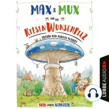 Max und Mux und der Riesenwunschpilz (Ungekürzt)