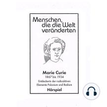 Menschen, die die Welt veänderten, Marie Curie - Entdeckerin der radioaktiven Elemente Polonim und Radium