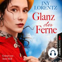 Glanz der Ferne - Berlin Iny Lorentz 3 (Gekürzt)