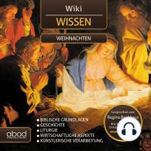 Wiki Wissen - Weihnachten: Geschichte - Biblische Grundlagen - Liturgie - Wirtschaftliche Aspekte