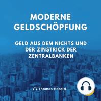 Moderne Geldschöpfung: Geld aus dem Nichts und der Zinstrick der Zentralbanken