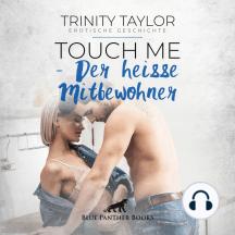 Touch Me - Der heiße Mitbewohner / Erotische Geschichte: Hat er eine Freundin oder hütet er ein anderes Geheimnis?