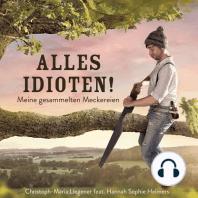 Alles Idioten!: Meine gesammelten Meckereien