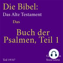 Die Bibel – Das Alte Testament: Das Buch der Psalmen, Teil 1