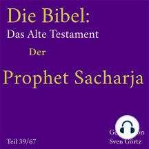 Die Bibel – Das Alte Testament: Der Prophet Sacharja
