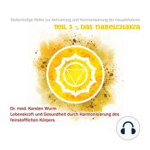 Teil 3 - Das Nabelchakra: Siebenteilige Reihe zur Aktivierung und Harmonisierung der Hauptchakren. Lebenskraft und Gesundheit durch Harmonisierung des feinstofflichen Körpers.