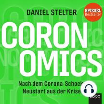 Coronomics: Nach dem Corona-Schock: Neustart aus der Krise