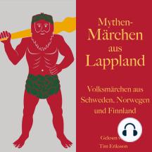 Mythen-Märchen aus Lappland: Volksmärchen aus Schweden, Norwegen und Finnland