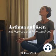 Asthma auflösen: Mit Hypnose und Mentaltraining