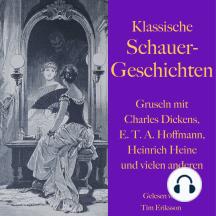 Klassische Schauergeschichten: Gruseln mit Charles Dickens, E.T.A. Hoffmann, Heinrich Heine und vielen anderen