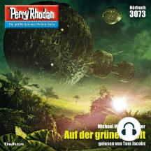 "Perry Rhodan 3073: Auf der grünen Welt: Perry Rhodan-Zyklus ""Mythos"""