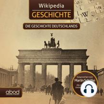 Wikipedia Geschichte - Die Geschichte Deutschlands: Kompaktes Wissen zum Anhören