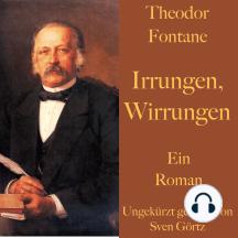 Theodor Fontane: Irrungen, Wirrungen: Ein Roman – ungekürzt gelesen