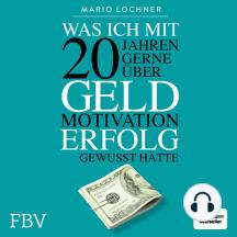 Was ich mit 20 Jahren gerne über Geld, Motivation, Erfolg gewusst hätte