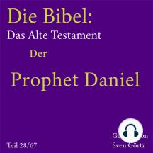 Die Bibel – Das Alte Testament: Der Prophet Daniel
