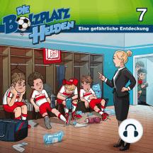 Eine gefährliche Entdeckung (Die Bolzplatzhelden 7): Kinder-Hörspiel