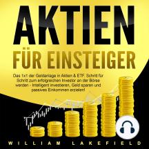 Aktien für Einsteiger: Vermögensaufbau & passives Einkommen durch Dividenden: Wie Sie in Indexfonds intelligent investieren und finanzielle Freiheit erlangen. Erfolgreich Geld verdienen an der Börse