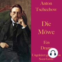 Anton Tschechow: Die Möwe: Ein Drama. Ungekürzt gelesen.