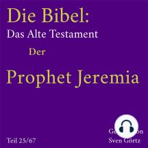 Die Bibel – Das Alte Testament: Der Prophet Jeremia