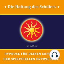 Die Haltung des Schülers: Hypnose für Deinen Erfolg in der Spirituellen Entwicklung