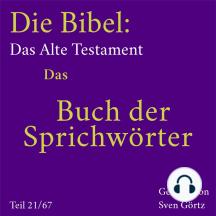 Die Bibel – Das Alte Testament: Das Buch der Sprichwörter