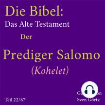 Die Bibel – Das Alte Testament: Der Prediger Salomo (Kohelet)