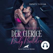 Der gierige BodyBuilder / Erotik Audio Story / Erotisches Hörbuch: Und dann folgt er ihr auch noch unter die Dusche …
