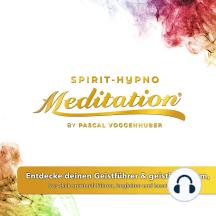 Entdecke deinen Geistführer & geistiges Team, lass dich spirituell führen, begleiten und beschützen.: Hypno-Spirit-Meditatation®