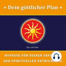 Dein göttlicher Plan: Hypnose für Deinen Erfolg in der Spirituellen Entwicklung