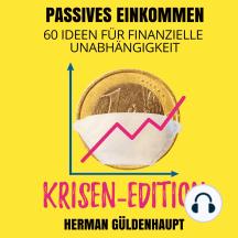 Passives Einkommen 60 Ideen für finanzielle Unabhängigkeit - Krisen-Edition