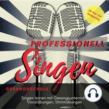 Professionell Singen Gesangsschule: Singen lernen mit Gesangsunterricht, Vocalübungen, Stimmübungen für Pop- und Rockgesang
