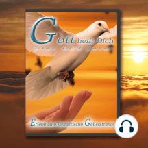 Gott heilt Dich hier und jetzt: Erlebe eine fantastische Gebetstrance