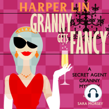 Granny Gets Fancy: Book 6 of the Secret Agent Granny Mysteries